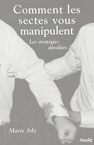 Comment les sectes vous manipulent : Les stratégies dévoilées par Marie Joly