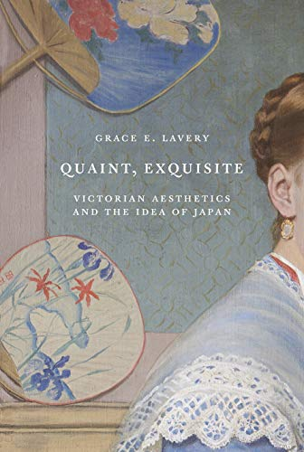 Quaint, Exquisite: Victorian Aesthetics and the Idea of Japan (English Edition)