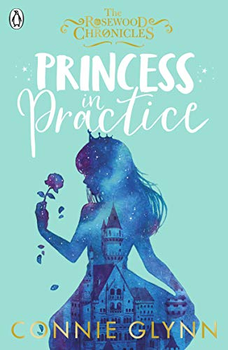 Princess in Practice (The Rosewood Chronicles, Band 2)