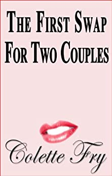 The First Swap For Two Couples (SWINGERS Book 1) (English Edition) par [Fry, Colette]