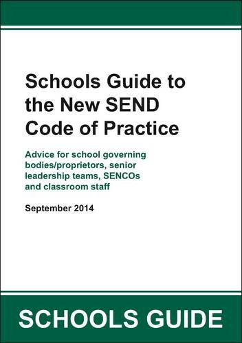 Schools Guide to the New SEND Code of Practice: Advice for School Governing Bodies/Proprietors, Senior Leadership Teams, Sencos and Classroom Staff (2014 SEND Guidance)