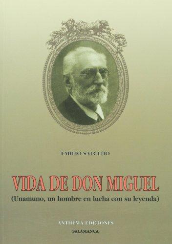 Vida de don Miguel - unamuno, un hombre en lucha con su leyenda por Emilio Salcedo