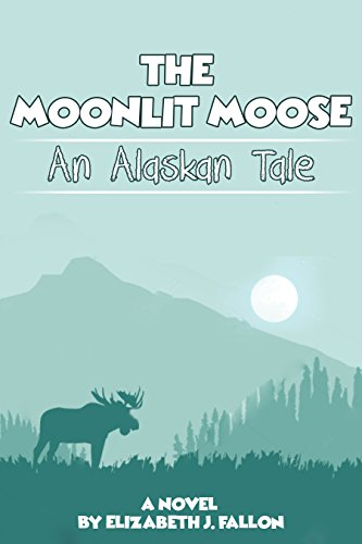 The Moonlit Moose: An Alaskan Tale (English Edition) -