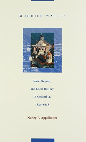 Muddied Waters: Race, Region, and Local History in Colombia, 1846-1948 (Latin America Otherwise)