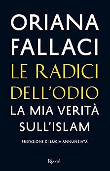 Le radici dell'odio: La mia verità sull'islam (Saggi italiani) di [Fallaci, Oriana]