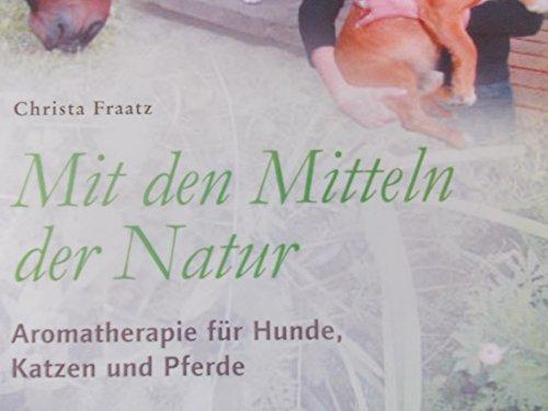 Mit den Mitteln der Natur: Aromatherapie für Hunde, Katzen und Pferde. Tiere pflegen und heilen