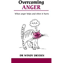 Overcoming Anger: When anger helps and when it hurts (Overcoming common problems)