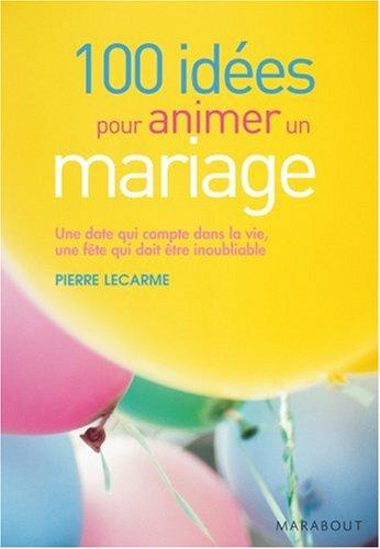 100 Idées pour animer un mariage par Pierre Lecarme