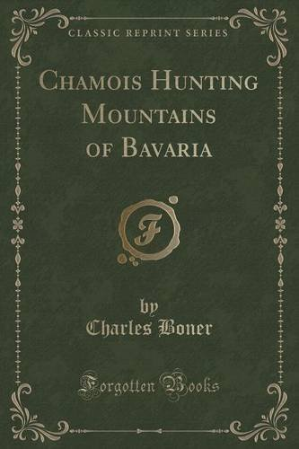 Chamois Hunting Mountains of Bavaria (Classic Reprint) by Charles Boner (2015-09-27)