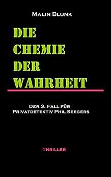 Die Chemie der Wahrheit: Der 3. Fall für Privatdetektiv Phil Seegers (Ein Fall für Privatdetektiv Phil Seegers) (German Edition) by [Blunk, Malin]