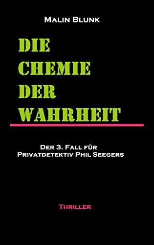 Die Chemie der Wahrheit: Der 3. Fall für Privatdetektiv Phil Seegers (Ein Fall für Privatdetektiv Phil Seegers)