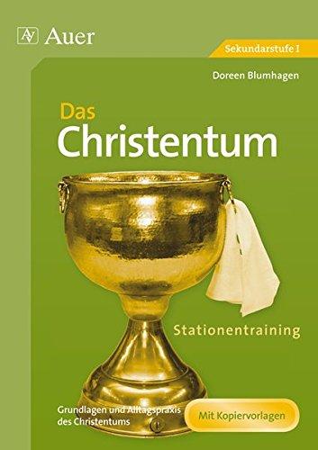 Stationentraining Das Christentum: Grundlagen und Alltagspraxis des Christentums (5. bis 10. Klasse) (Stationentraining Weltreligionen Sekundarstufe)
