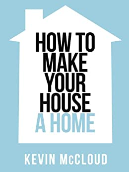 Kevin McCloud's How to Make Your House a Home (Collins Shorts, Book 3) by [McCloud, Kevin]