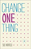 Change One Thing!: Make One Change and Embrace a Happier, More Successful You (English Edition)