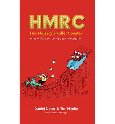 [(HMRC - Her Majesty's Roller Coaster: Hints on How to Survive a Tax Investigation)] [ By (author) Daniel Dover, By (author) Tim Hindle ] [September, 2014]