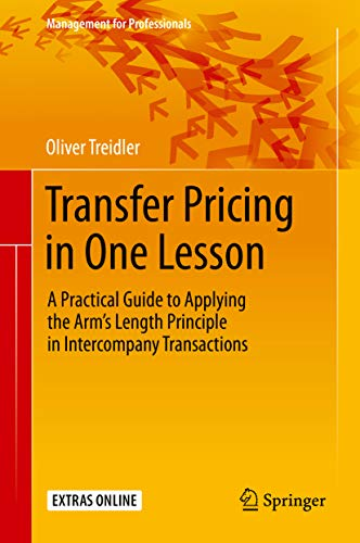 Transfer Pricing in One Lesson: A Practical Guide to Applying the Arm's Length Principle in Intercompany Transactions (Management for Professionals) (English Edition)