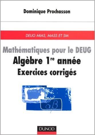 Mathématiques pour le DEUG : Algèbre 1ère année, exercices corrigés de Dominique Prochasson ( février 1999 ) par Dominique Prochasson