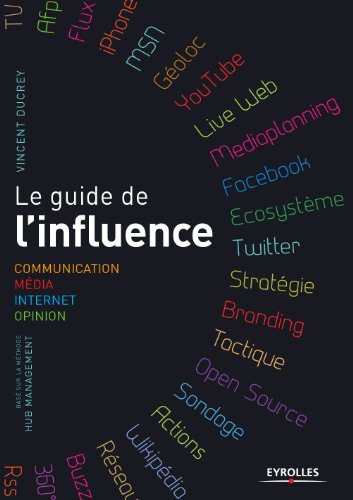 Le guide de l'influence. Communication, Mdia, Internet, Opinion