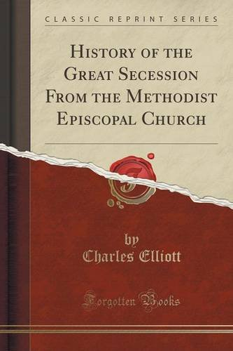 History of the Great Secession From the Methodist Episcopal Church (Classic Reprint)