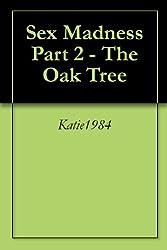 Sex Madness Part 2 - The Oak Tree
