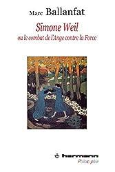 Simone Weil ou Le combat de l'ange contre la force