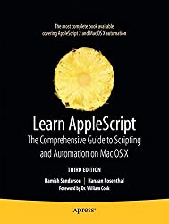 Learn AppleScript: The Comprehensive Guide to Scripting and Automation on Mac OS X (Learn (Apress)) by Hamish Sanderson (2010-05-04)