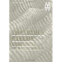 Invisible Fields Geographies of Radio Waves