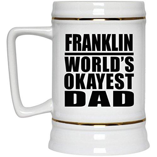 Franklin Worlds Okayest Dad - Beer Stein Chope De Bière Chope En Céramique Mug Pour Bar - Cadeau pour Anniversaire Fête des Mères Fête des Pères Pâques