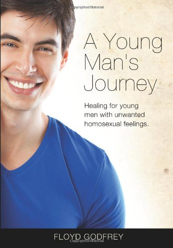 A Young Man's Journey: Healing for Young Men with Unwanted Homosexual Feelings