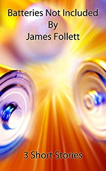 Batteries Not Included by [Follett, James]
