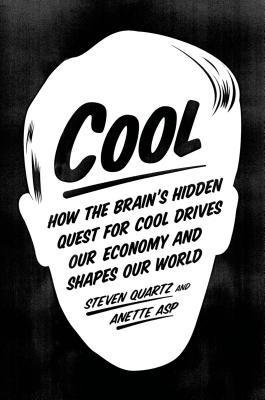 By Steven Quartz ; Anette Asp ( Author ) [ Cool: How the Brain's Hidden Quest for Cool Drives Our Economy and Shapes Our World By Apr-2015 Hardcover