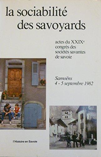 LA SOCIABILITE DES SAVOYARDS.ACTES DU XXIX CONGRES DES SOCIETES SAVANTES DE SAVOIE.SAMONS.4-5 SEPTEMBRE 1982.