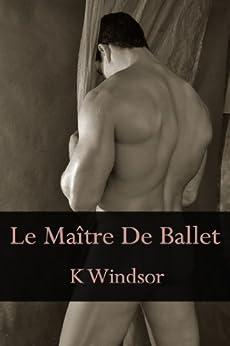 Le Maître De Ballet: Une Nouvelle Érotique Gay par [Windsor, K]