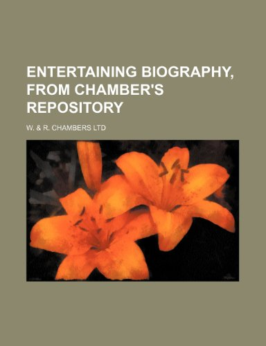 Entertaining Biography, From Chamber's Repository