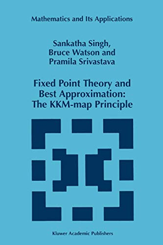 Fixed Point Theory and Best Approximation: The KKM-map Principle (Mathematics and Its Applications (424), Band 424)
