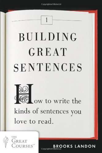 Building Great Sentences: How to Write the Kinds of Sentences You Love to Read (Great Courses) by Landon, Brooks (2013) Paperback