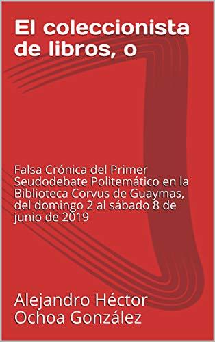 El coleccionista de libros, o: Falsa Crónica del Primer ...