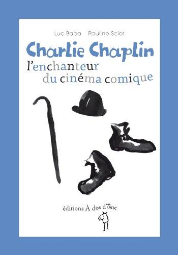 Charlie Chaplin, l'enchanteur du cinéma comique par Luc Baba