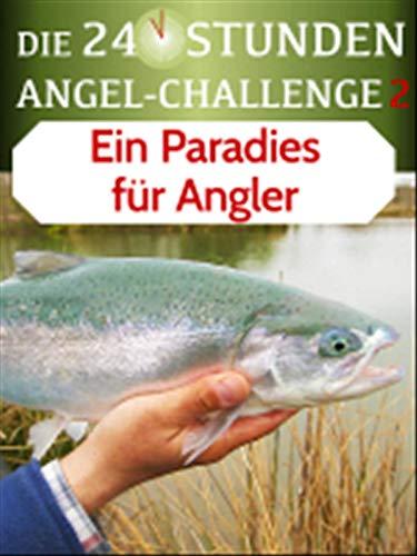 Die 24-Stunden-Angel-Challenge 2 - Ein Paradies für Angler