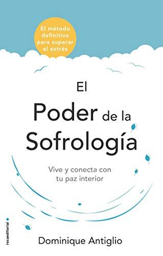 El poder de la sofrología: Vive y conecta con tu paz interior (Now Age) por Dominique Antiglio