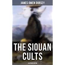 The Siouan Cults (Illustrated Edition) (English Edition)