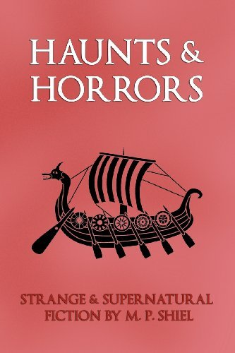 Haunts & Horrors: Strange & Supernatural Fiction by M. P. Shiel by M. P. Shiel (2012-03-05)
