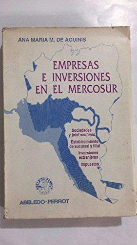Empresas E Inversiones En El Mercosur: Sociedades y Joint Ventures: Establecimiento de Sucursal y Filial: Inversiones Extranjeras: Impuestos por Ana Maria M. de Aguinis