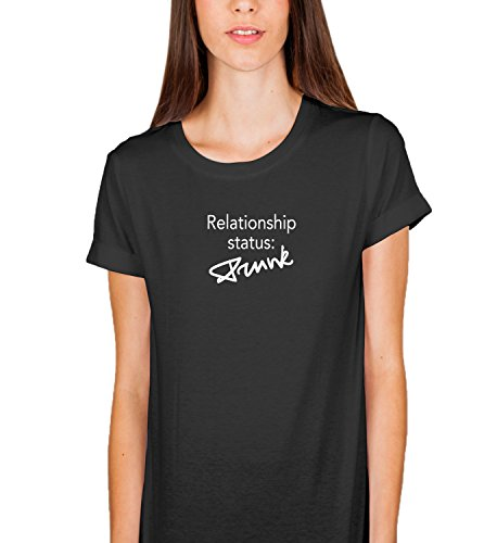 Relationship Status Drunk Party Crazy Love Couple Happiness Find The Good One Funny Quote Girly Night Damen Shirt Tshirt T-Shirt XL Women Black T-Shirt