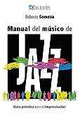 Manual del músico de jazz: Guía práctica para el improvisador