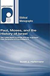 Paul, Moses, and the History of Israel: The Letter/Spirit Contrast and the Argument from Scripture in 2 Corinthians 3 (Paternoster Biblical Monographs)