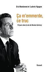 Ca m'emmerde, ce truc : 14 jours dans la vie de Nicolas Sarkozy (Documents Français)