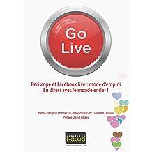 Go Live - Periscope et Facebook live: mode d'emploi: En direct avec le monde entier