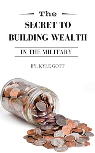 The Secret to Building Wealth in the Military: Don't be broke. Use the military to build long term wealth and be successful. (English Edition)