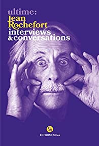 Ultime : Jean Rochefort. Interviews et conversations par Jean Rochefort